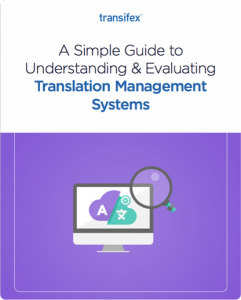 A Simple Guide to Understanding & Evaluating Translation Management Systems