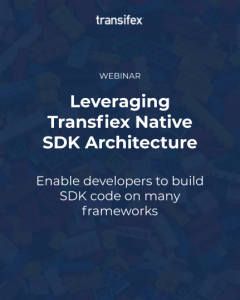 transifex-native-leveraging-sdk-architecture-webinar-featured-image